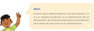 ¡Bien! A partir de lo desarrollado en las actividades 1, 2, 3 y 4, nuestro producto es la elaboración de un documento de orientaciones para la prevención de la trata de personas en la adolescencia.